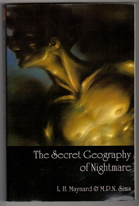 The Secret Geography of Nightmare by L. H. Maynard & M.P.N. Sims