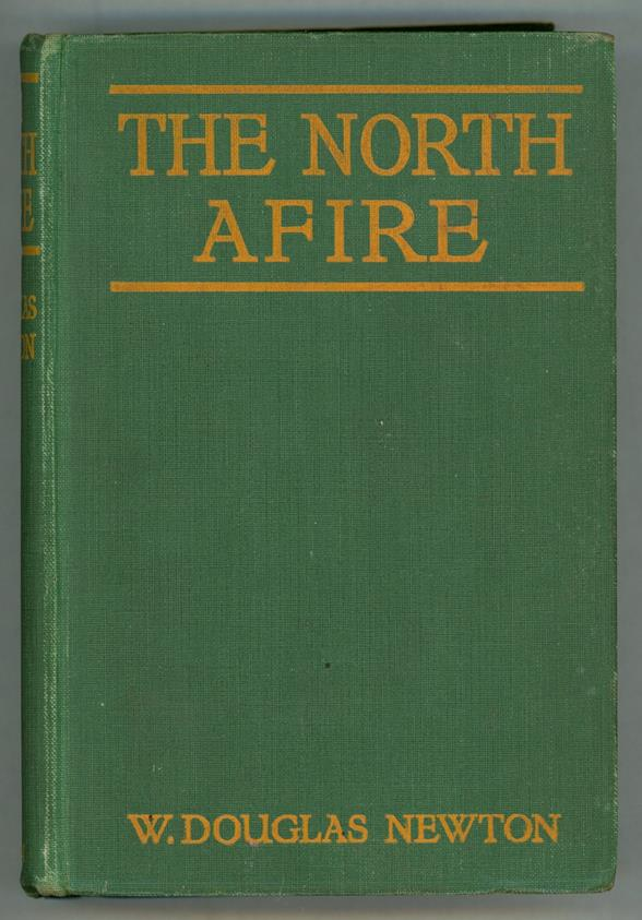 The North Afire by W. Douglas Newton (First Edition) Presentation Copy