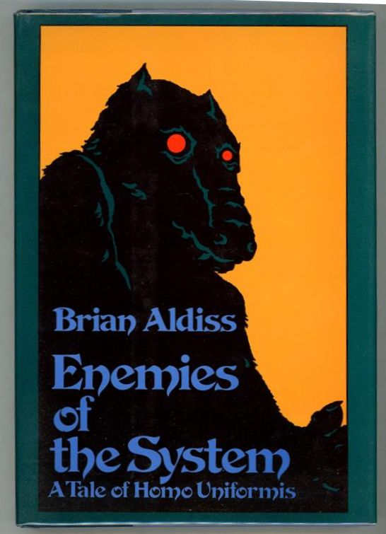 Enemies of the System: A Tale of Homo Uniformis by Brian Aldiss (First Edition)- High Grade