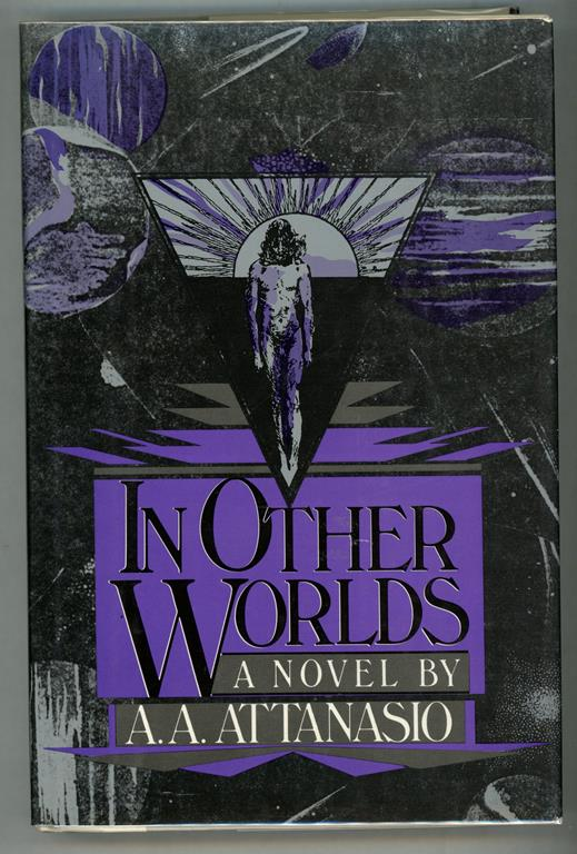 In Other Worlds: A Novel by A. A. Attanasio (First edition)- High Grade