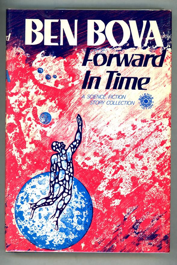 Forward in Time: A Science Fiction Story Collection by Ben Bova (First Ed)- High Grade
