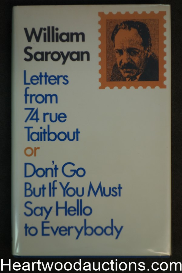 Letters from 74 rue Taitbout or Don't go but if You Must Say Hello to Everybody by William Saroyan