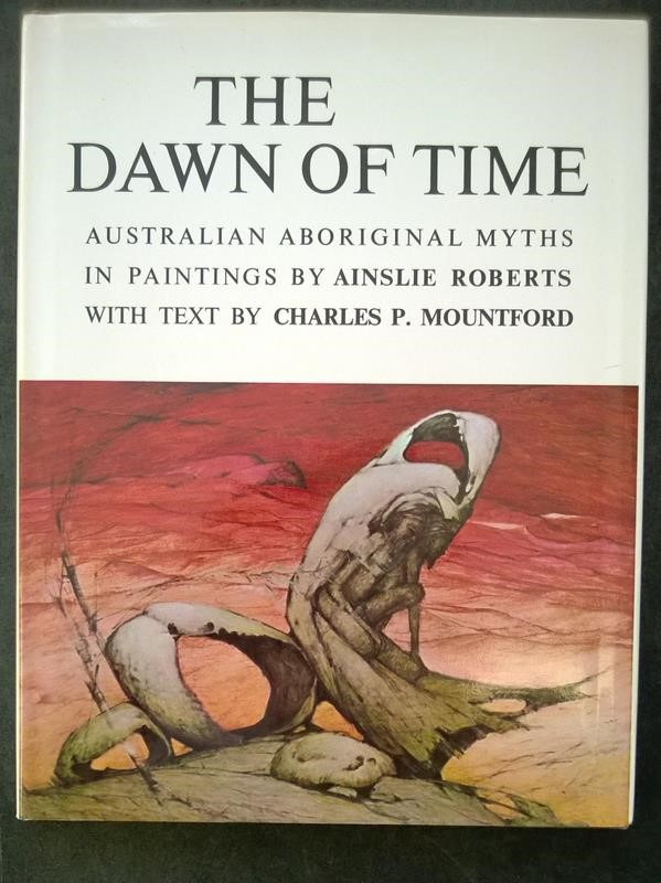 The Dawn of Time: Australian Aboriginal Myths by Charles P. Mountford - Ainslie Roberts Art- High Grade