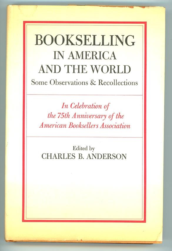 Bookselling in America and the World by Charles B. Anderson- High Grade