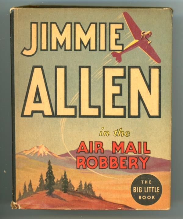 Jimmie Allen in the Air Mail Robbery by Capt Moore & Lt. Burtt (Big Little Book)
