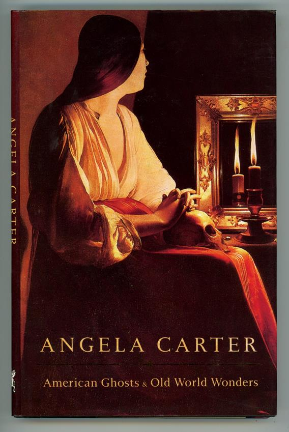 American Ghosts and Old World Wonders by Angela Carter (first edition)
