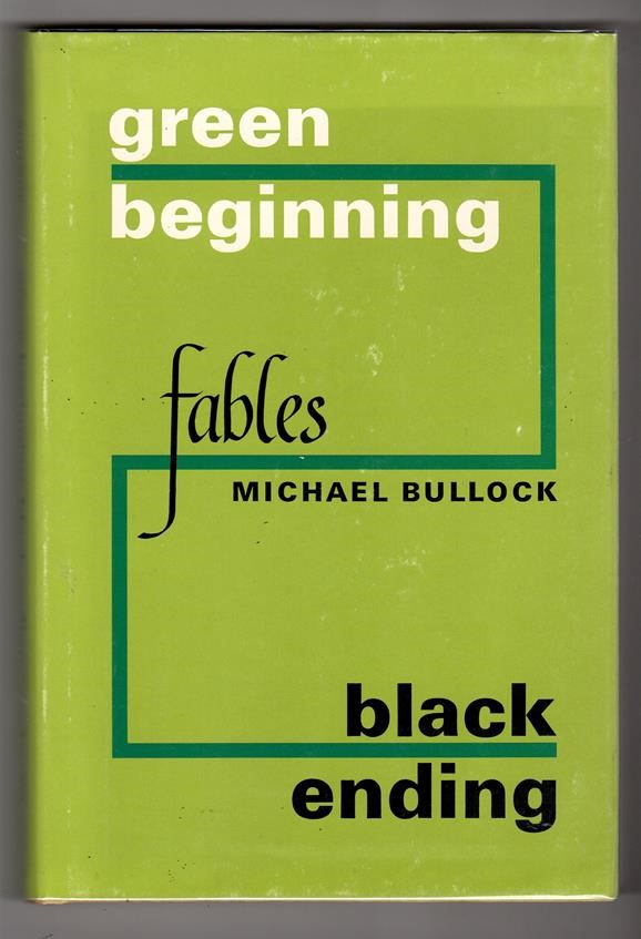 Green Beginning, Black Ending: Fables by Michael Bullock (Signed, First Edition)