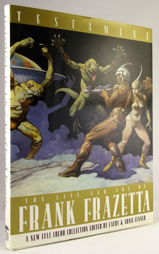 TESTAMENT: The Life and Art of Frank Frazetta by Cathie & Arnie Fenner (editors) 1st