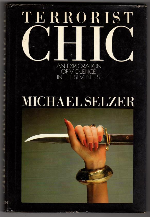 Terrorist Chic: An Exploration of Violence in the Seventies by Michael Selzer (Signed, First)