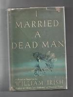 I Married a Dead Man by William Irish [Cornell Woolrich] First Edition