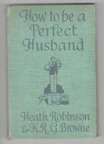 How to be a Perfect Husband by Heath Robinson K.R.G. Brown & Heath Robinson