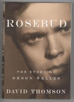 Rosebud: The Story of Orson Welles by David Thompson (First Edition)