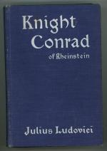 Knight Conrad of Rheinstein by Julius Ludovici First edition.