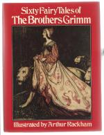 Sixty Fairy Tales of the Brothers Grimm (Illustrated by Arthur Rackham)