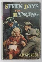 Seven Days for Hanging by J. M. Spender (First Edition)