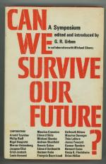 Can We Survive our Future? by G.R. Urban (editor) First US edition