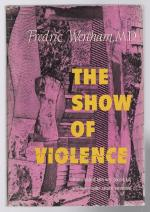The Show of Violence by Fredric Wertham, M.D. (First Edition)