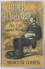 Rider Haggard: His Life and Works by Morton Cohen (First Edition)