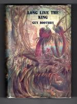 Long Live the King by Guy Boothby (First Edition) Hubin Listed, File Copy
