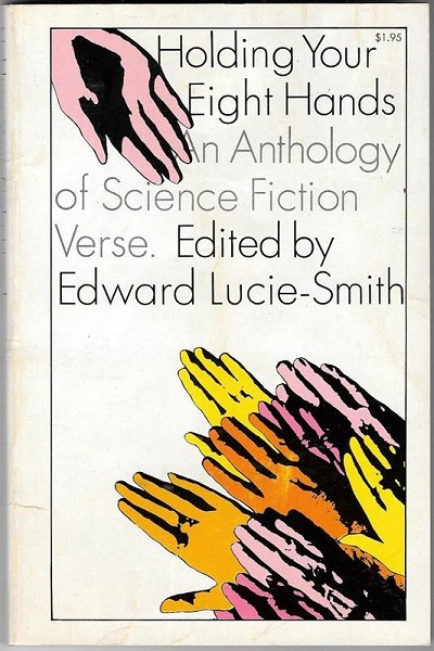 Holding Your Eight Hands: An Anthology of Science Fiction Verse by Edward Lucie-Smith 1st