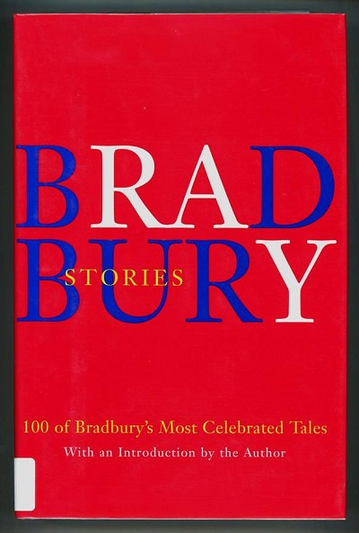 Bradbury Stories: 100 of His Most Celebrated Tales by Ray Bradbury (Signed, First edition)- High Grade
