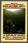 A Graveyard for Lunatics by Ray Bradbury (First edition)- High Grade