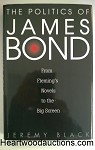 The Politics of James Bond by Jeremy Black FIRST- High Grade