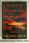 Good Morning, Darkness by Ruth Francisco SIGNED FIRST- High Grade