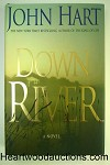 DOWN RIVER by John Hart FIRST- High Grade