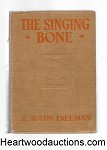 THE SINGING BONE by R. Austin Freeman 1st US ed A Haycraft-Queen Cornerstone and Queens Quorum title.