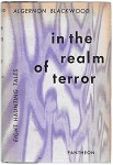 In the Realm of Terror: Eight Haunting Tales  by Algernon Blackwood 1st