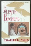 The Sleuth of Baghdad by Charles B. Child (Hardcover)