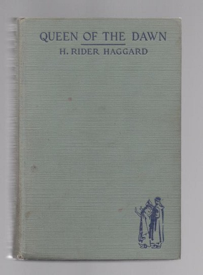 QUEEN OF THE DAWN: A LOVE TALE OF OLD EGYPT by H. Rider Haggard (1st)
