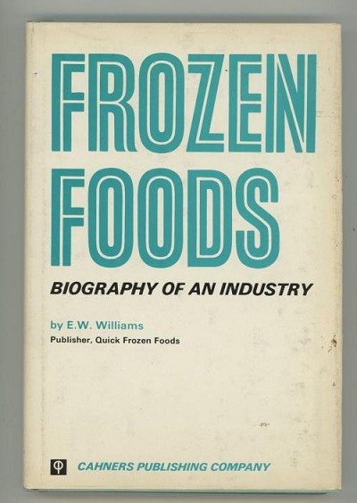Frozen Foods: Biography of an Industry by E. W. Williams (1970 Reissue) Signed