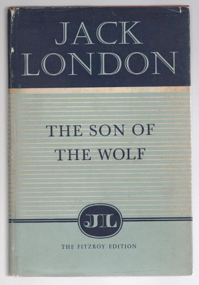 The Son of the Wolf by Jack London (The Fitzroy Edition)