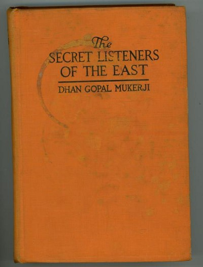 The Secret Listeners of the East by Dhan Gopal Mukerji (First Edition)