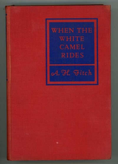 When the White Camel Rides by A.H. Fitch (First Edition)