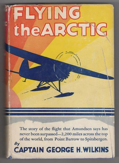 Flying the Arctic by Captain George H. Wilkins (Grosset & Dunlap)