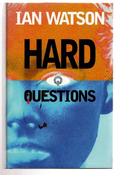 Hard Questions by Ian Watson (First UK Edition) File Copy