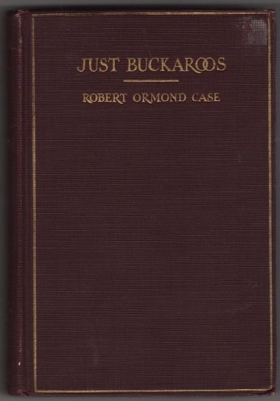Just Buckaroos by Robert Ormond Case (First Edition)