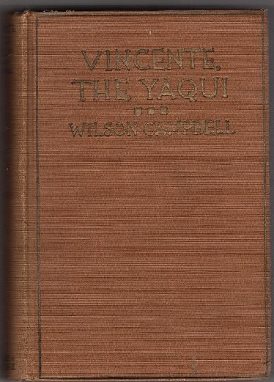Vincente, the Yaqui by Wilson Campbell (First Edition)