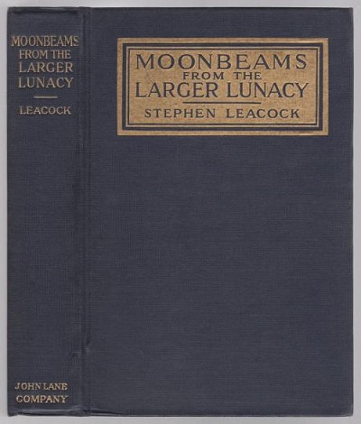 Moonbeams from the Larger Lunacy by Stephen Leacock (First Edition)