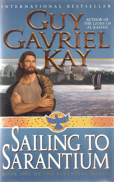 Sailing to Sarantium by Guy Gavriel Kay (First Edition)