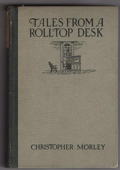 Tales From a Rolltop Desk by Christopher Morley (First Edition)