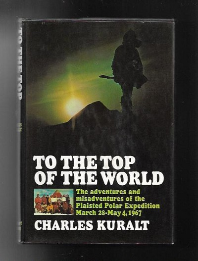 To the Top of the World by Charles Kuralt (First Edition)