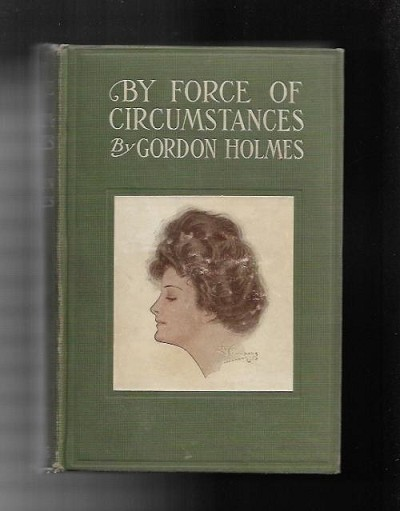By Force of Circumstances by Gordon Holmes (First Edition)
