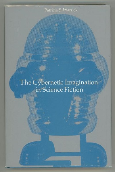 The Cybernetic Imagination in Science Fiction by Patricia S. Warrick