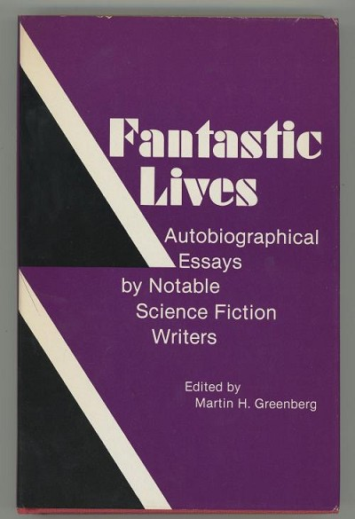 Fantastic Lives: Autobiographical Essays by Notable Science Fiction Writers by Martin M. Greenberg