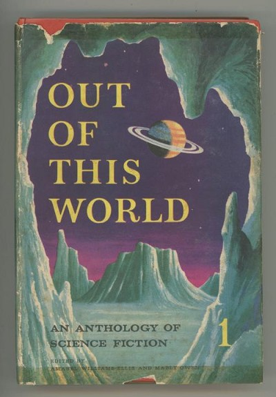 Out of This World: 1 An Anthology of Science Fiction by Amabel Williams-Ellis