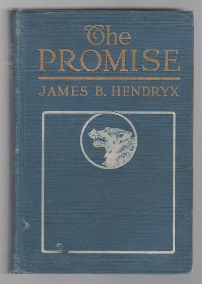 The Promise: A Tale of the Great Northwest by James B. Hendryx (Second Printing, 1915)